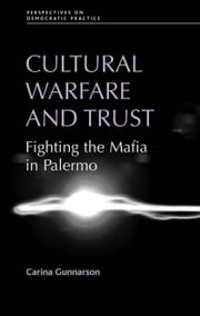 Cultural Warfare and Trust: Fighting the Mafia in Palermo ebook by Carina Gunnarson,Carina Gunnarson