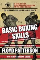 The International Boxing Hall of Fame's Basic Boxing Skills ebook by Floyd Patterson, Bert Randolph Sugar