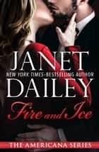 Fire and Ice ebook by Janet Dailey
