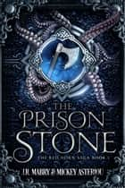 The Prison Stone - An Epic Fantasy Steampunk Cthulu Space Opera ebook by J.R. Mabry, Mickey Asteriou
