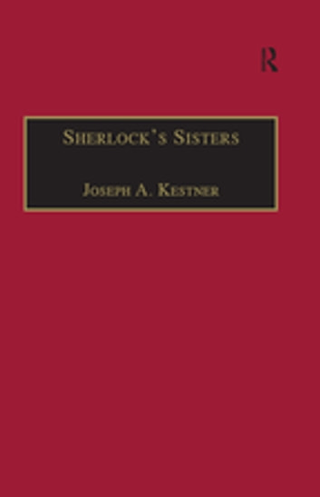 Sherlock's Sisters - The British Female Detective, 1864-1913 ebook by Joseph A. Kestner