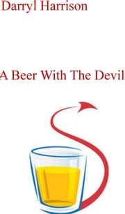A Beer With The Devil ebook by Darryl Harrison