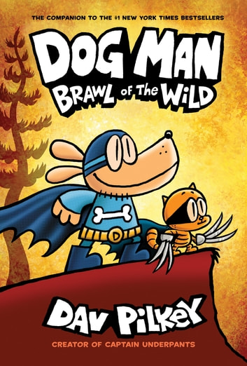 Dog Man: Brawl of the Wild: From the Creator of Captain Underpants (Dog Man #6) ebook by Dav Pilkey