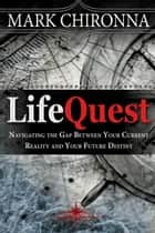 LifeQuest - Navigating the Gap Between Your Current Reality and Your Future Destiny ebook by Mark Chironna, Leonard I. Sweet
