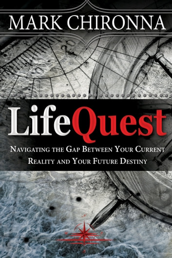 LifeQuest - Navigating the Gap Between Your Current Reality and Your Future Destiny ebook by Mark Chironna