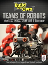 Build Your Own Teams of Robots with LEGO® Mindstorms® NXT and Bluetooth® ebook by Cameron Hughes,Tracey Hughes,Trevor Watkins,Bob Kramer