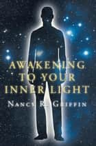 Awakening to Your Inner Light ebook by Nancy R. Griffin