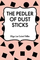 The Pedler of Dust Sticks ebook by Eliza Lee Cabot Follen