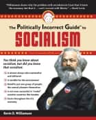 The Politically Incorrect Guide to Socialism ebook by Kevin D Williamson