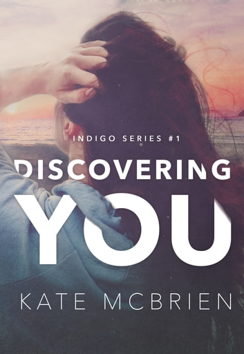 Discovering You (Indigo Series #1) ebook by Kate McBrien