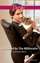 Sheltered By The Millionaire ebook by Catherine Mann