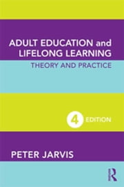 Adult Education and Lifelong Learning - Theory and Practice ebook by Peter Jarvis