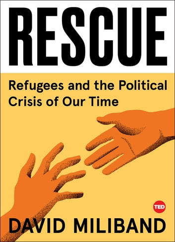 Rescue - Refugees and the Political Crisis of Our Time eBook by David Miliband