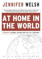 At Home In The World - Canada's Global Vision for the 21st Century eBook par Jennifer Welsh