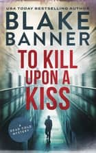 To Kill Upon A Kiss ebook by Blake Banner