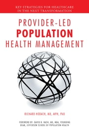 Provider-Led Population Health Management - Key Strategies for Healthcare in the Next Transformation ebook by Richard Hodach, MD, MPH, PhD