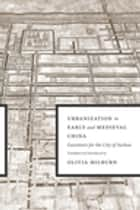 Urbanization in Early and Medieval China ebook by Olivia Milburn