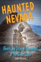 Haunted Nevada - Ghosts and Strange Phenomena of the Silver State ebook by Janice Oberding