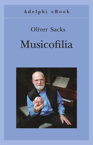 Musicofilia ebook by Oliver Sacks