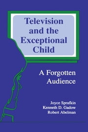 Television and the Exceptional Child - A Forgotten Audience ebook by Joyce Sprafkin,Kenneth D. Gadow,Robert Abelman