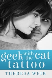 Geek with the Cat Tattoo ebook by Theresa Weir