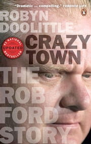 Crazy Town - The Rob Ford Story ebook by Robyn Doolittle