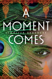 A Moment Comes ebook by Jennifer Bradbury