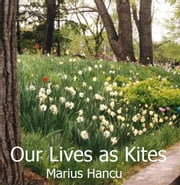 Our Lives as Kites ebook by Marius Hancu