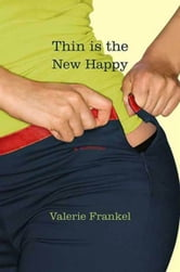 Thin Is the New Happy ebook by Valerie Frankel