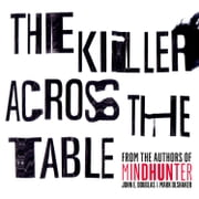 The Killer Across the Table: From the authors of Mindhunter audiobook by John E. Douglas, Mark Olshaker