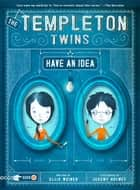 The Templeton Twins Have an Idea ebook by Ellis Weiner,Jeremy Holmes