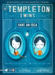 The Templeton Twins Have an Idea - Book One ebook by Ellis Weiner,Jeremy Holmes