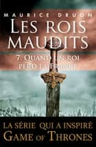 Les rois maudits - Tome 7 - Quand un roi perd la France ebook by Maurice DRUON