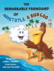 The Remarkable Friendship of Aristotle & Burgoo ebook by James L. Robbins, Joel Ray Pellerin