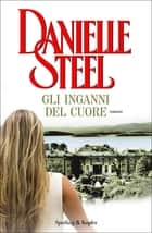 Gli inganni del cuore eBook by Danielle Steel