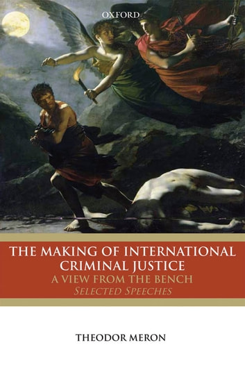 The Making of International Criminal Justice: A View from the Bench: Selected Speeches ebook by Theodor Meron