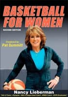 Basketball for Women 2nd Edition ebook by Lieberman,Nancy