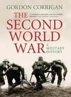 The Second World War ebook by Gordon Corrigan