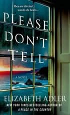 Please Don't Tell - The Emotional and Intriguing Psychological Suspense Thriller ebook by Elizabeth Adler