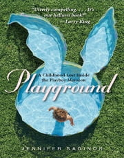 Playground - A Childhood Lost Inside the Playboy Mansion ebook by Jennifer Saginor