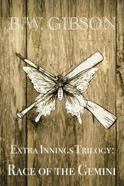 Extra Innings Trilogy - Race of the Gemini ebook by B.W. Gibson