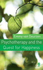 Psychotherapy and the Quest for Happiness ebook by Emmy van Deurzen