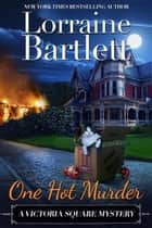 One Hot Murder ebook by Lorraine Bartlett