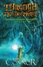 Through the Deep Forest: The Dark Filament Ephemeris Volume 1 ebook by Russell C. Connor