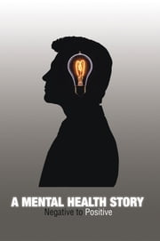 A Mental Health Story - Negative to Positive ebook by Mark Williams