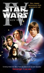 A New Hope: Star Wars: Episode IV ebook by George Lucas