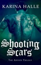 Shooting Scars (The Artists Trilogy 2) - (The Artists Trilogy 2) ebook by Karina Halle