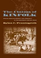 The Claims of Kinfolk ebook by Dylan C. Penningroth