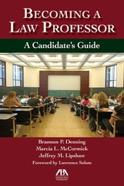 Becoming a Law Professor - A Candidate's Guide ebook by Brannon Denning,Marcia McCormick,Jeff Lipshaw
