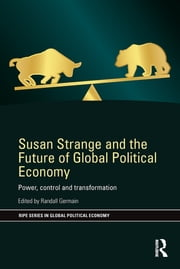 Susan Strange and the Future of Global Political Economy - Power, Control and Transformation ebook by Randall Germain